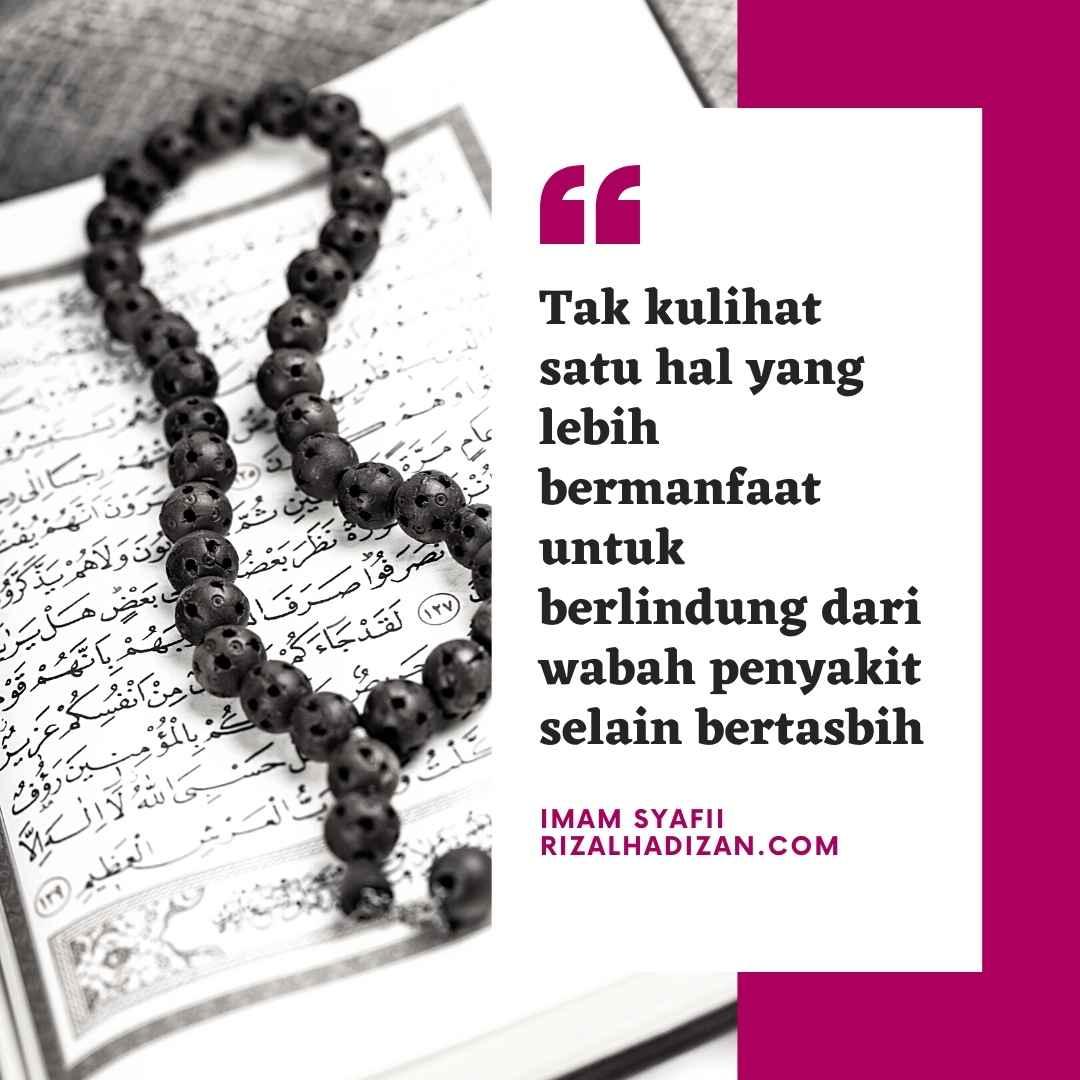 Tak kulihat satu hal yang lebih bermanfaat untuk berlindung dari wabah penyakit selain bertasbih   kata bijak imam syafii